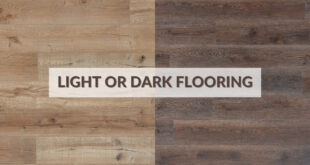 Light or Dark Flooring- How to choose what's best for you and your space.