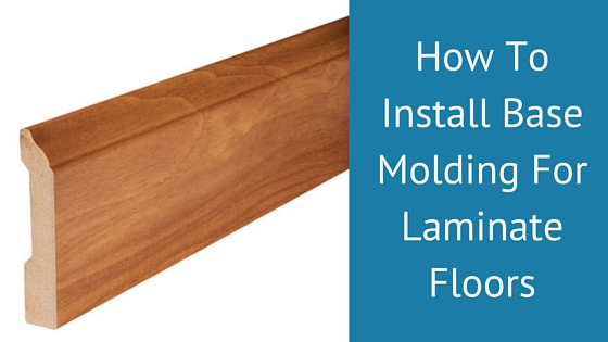 How To Install Base Molding For Laminate Floors