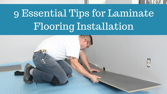 9 Essential Tips For Laminate Flooring Installation