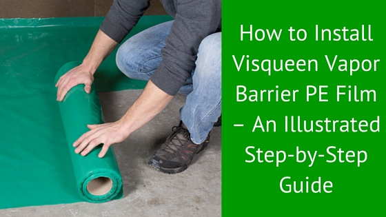 How To Install Visqueen Vapor Barrier Pe Film An Illustrated Step
