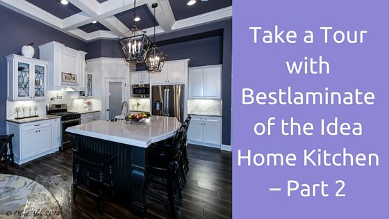 Take a tour with Bestlaminate of the Idea Home Kitchen – Part 2