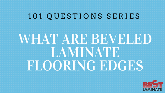 What are beveled laminate flooring edges?