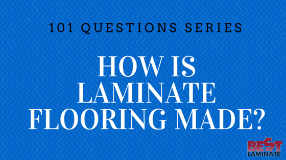 How Is Laminate Flooring Made how is laminate flooring made? – passion for home – bestlaminate blog