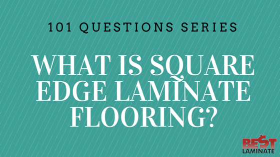What is Square Edge Laminate Flooring?