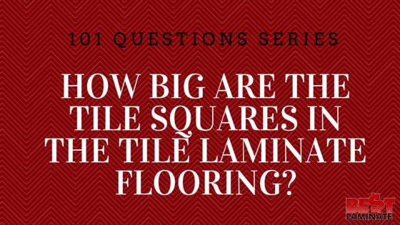How Big are the Tile Squares in Tile Laminate Flooring?