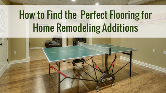 How to Find the Perfect Flooring for Home Remodeling Additions