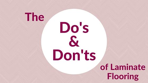 4 Do's & Don'ts When it Comes to Laminate Flooring