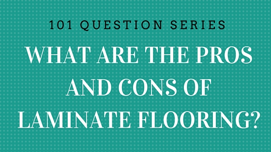 What are the pros and cons of laminate flooring for Cons 101
