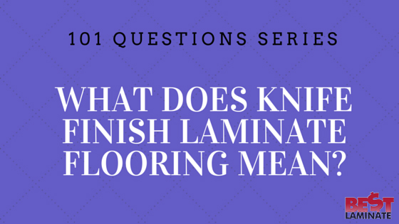 What does knife finish laminate flooring mean?