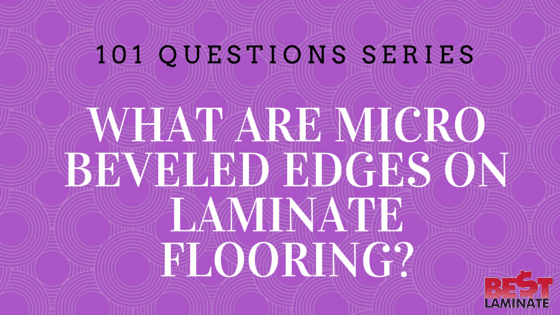 What are micro beveled edges on laminate flooring?