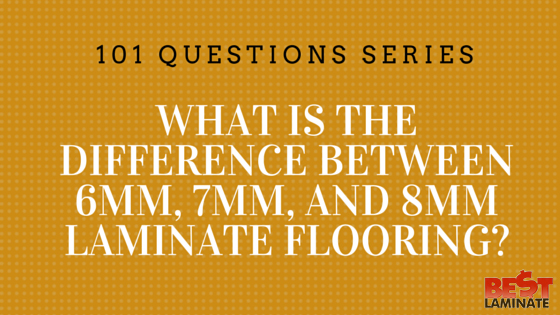 What is the difference between 6mm, 7mm, and 8mm laminate flooring?