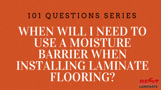 When will I need to use a moisture barrier when installing laminate flooring?