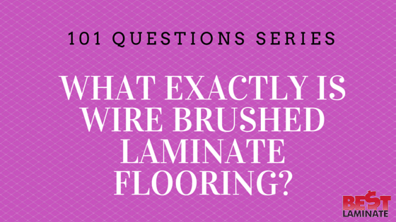 What exactly is wire brushed laminate flooring?