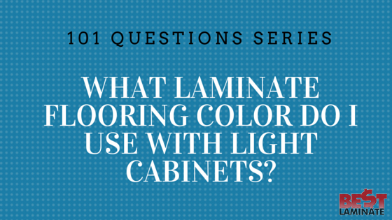 What Laminate Flooring Color Do I Use With Light Cabinets?