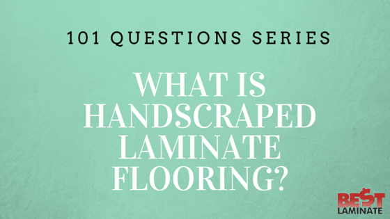 What is handscraped laminate flooring?