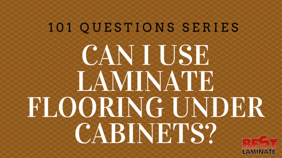 Can I use laminate flooring under cabinets?