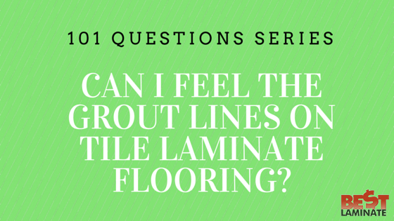 Can you feel the grout lines on tile laminate flooring?