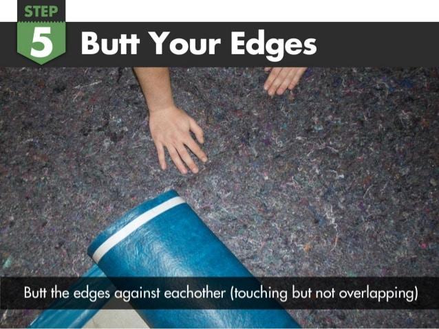 Butt the underlayment edges