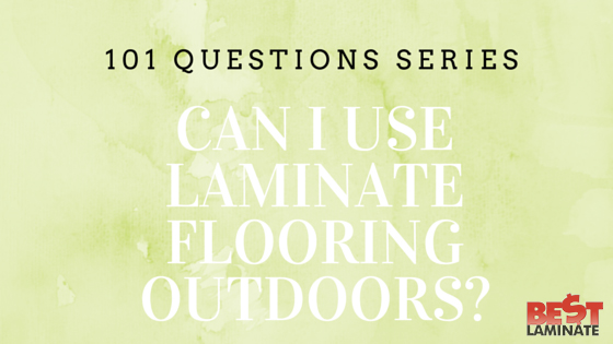 Can I use laminate flooring outdoors?