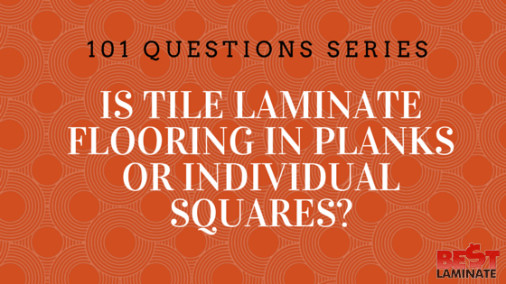 Is tile laminate flooring in planks or individual squares?