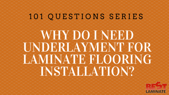 Why do I need underlayment for laminate flooring installation?