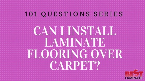Can I install laminate flooring over carpet?