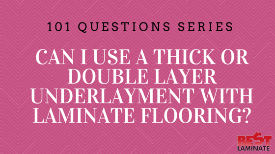 Can I use a thick or double layer underlayment with laminate flooring?