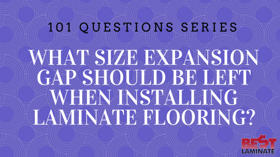 What size expansion gap should be left when installing laminate flooring?