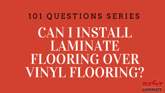 Can I install laminate flooring over vinyl flooring?