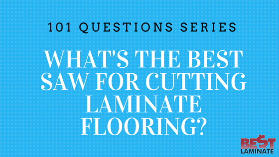 What Is The Best Saw For Cutting Laminate Flooring