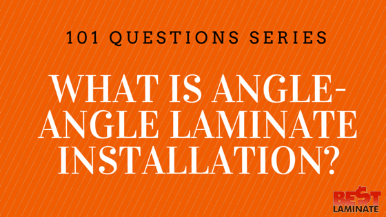 What is Angle-Angle Laminate Installation?