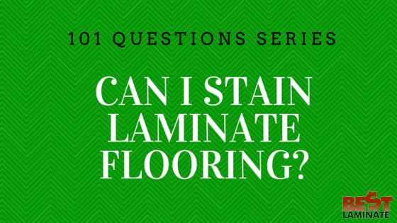 Can I Stain Laminate Flooring