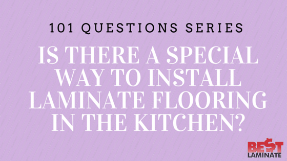 Is there a special way to install laminate flooring in the kitchen?