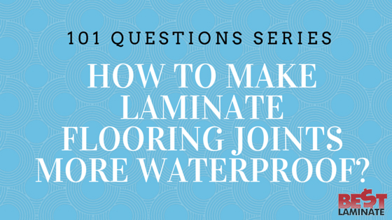 How to make laminate flooring joints more waterproof