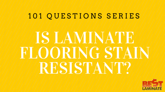 Is laminate flooring stain resistant?