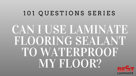 Can I use laminate flooring sealant to make it waterproof?