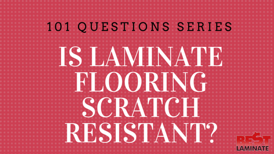 Is laminate flooring scratch resistant?
