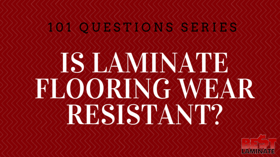 Is Laminate Flooring Wear Resistant?