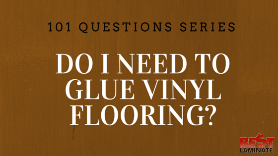 Do I need to glue vinyl flooring?