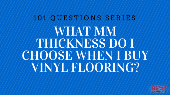 What Mm Thickness Do I Choose When I Buy Vinyl Flooring
