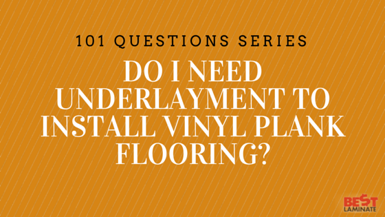 Do I Need Underlayment To Install Vinyl Plank Flooring - What do you put under vinyl flooring