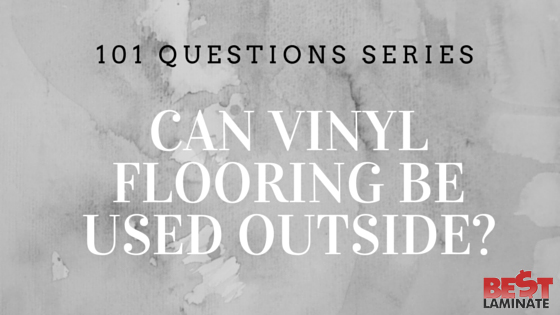 Can vinyl flooring be used outside?