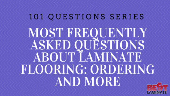Frequently Asked Questions about Laminate Flooring: Ordering & More