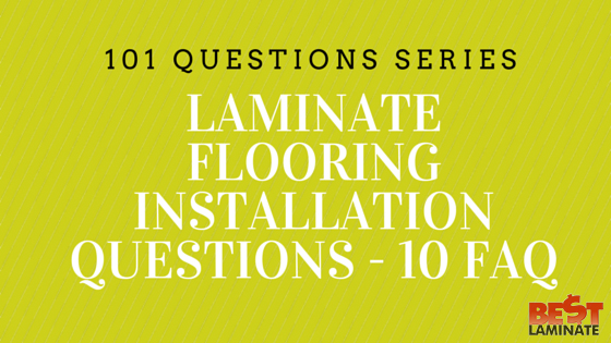 Laminate Flooring Installation: Frequently Asked Questions