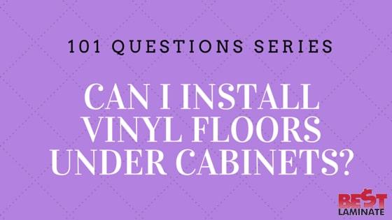 Can I Install Vinyl Floors Under Cabinets?