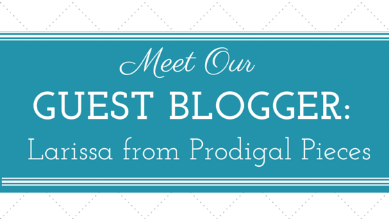 Meet our Guest Blogger: Larissa from Prodigal Pieces