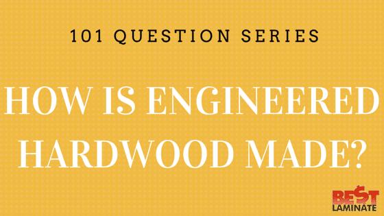 How Is Engineered Hardwood Made