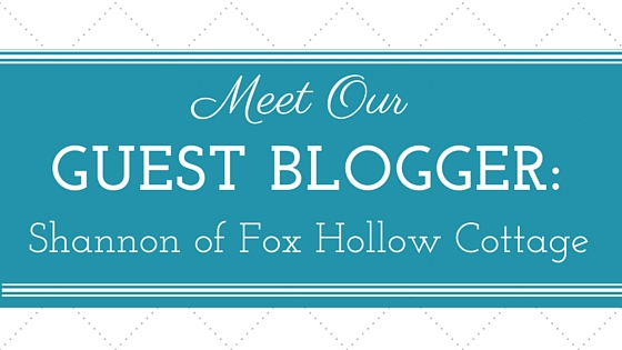 Guest Blogger: Shannon Fox of Fox Hollow Cottage