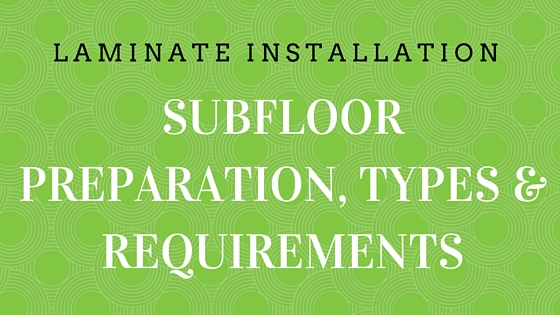 Laminate Flooring Installation Subfloor Preparation Types And