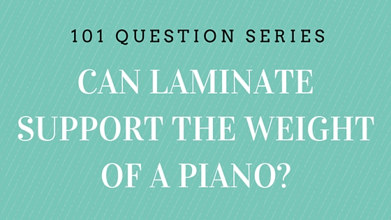 Can Laminate Support the Weight of a Piano?